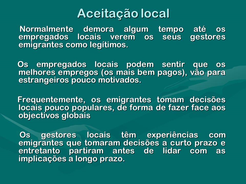 Aceitação local Normalmente demora algum tempo até os empregados locais verem os seus gestores emigrantes como legítimos. Normalmente demora algum tem
