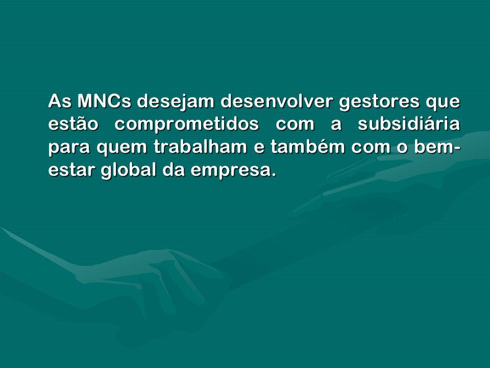 As MNCs desejam desenvolver gestores que estão comprometidos com a subsidiária para quem trabalham e também com o bem- estar global da empresa.