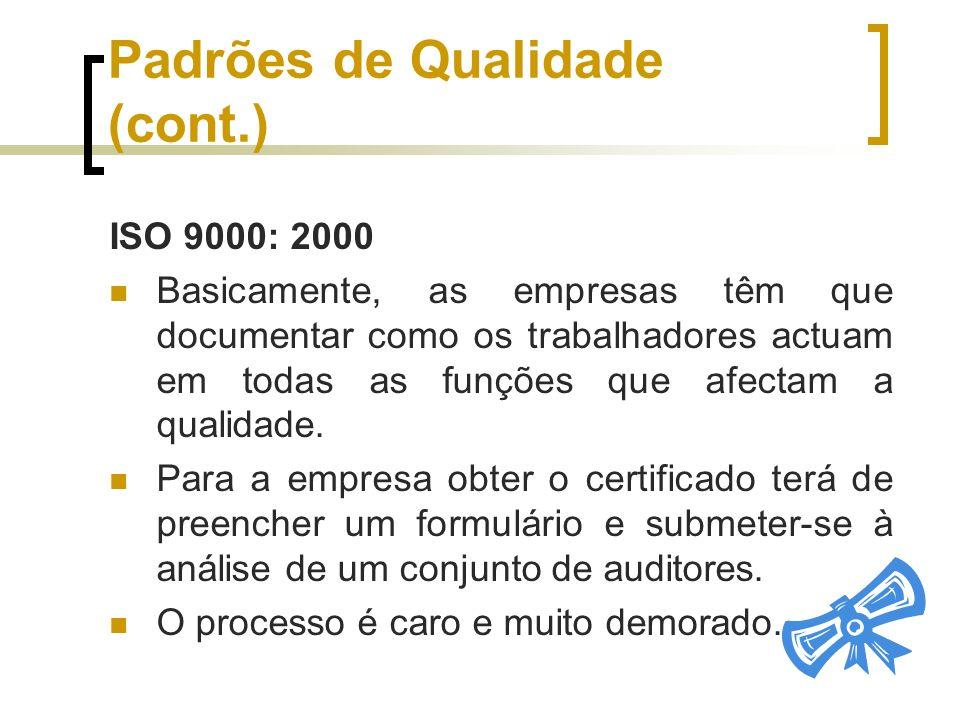 Padrões de Qualidade (cont.) ISO 9000: 2000 Basicamente, as empresas têm que documentar como os trabalhadores actuam em todas as funções que afectam a