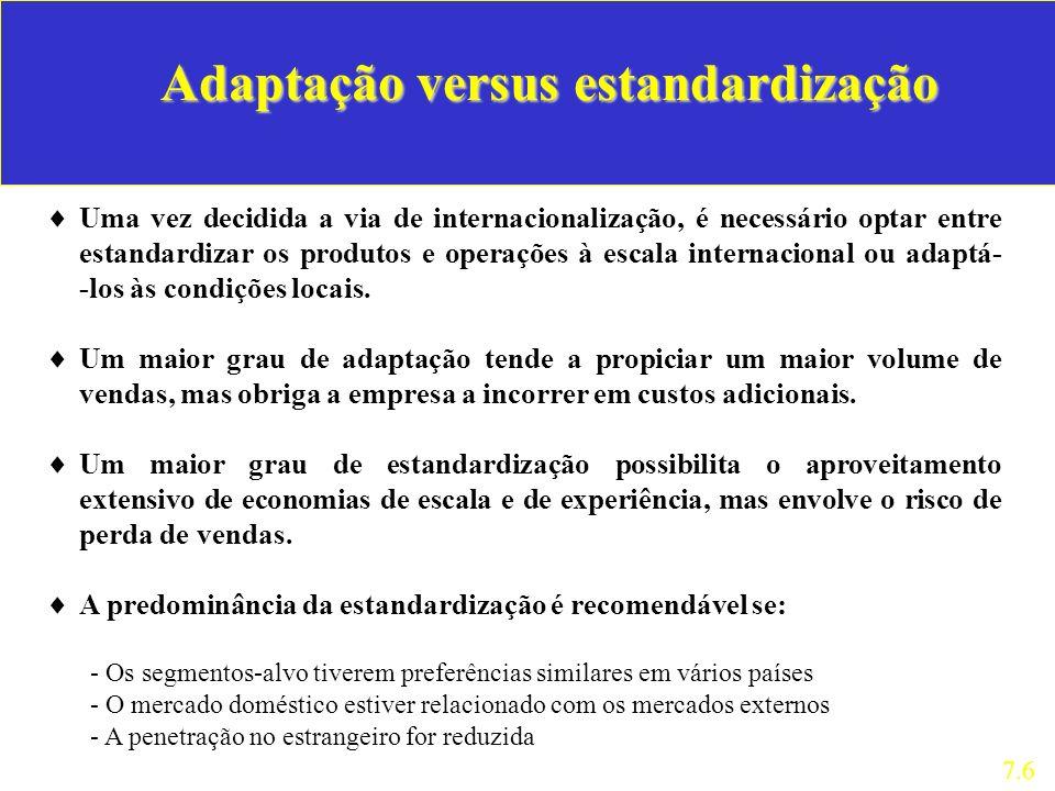 Adaptação versus estandardização Uma vez decidida a via de internacionalização, é necessário optar entre estandardizar os produtos e operações à escal