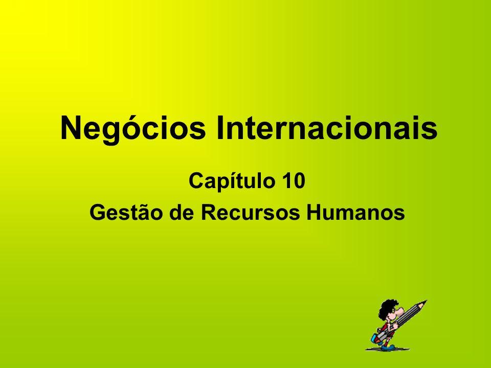 Negócios Internacionais Capítulo 10 Gestão de Recursos Humanos