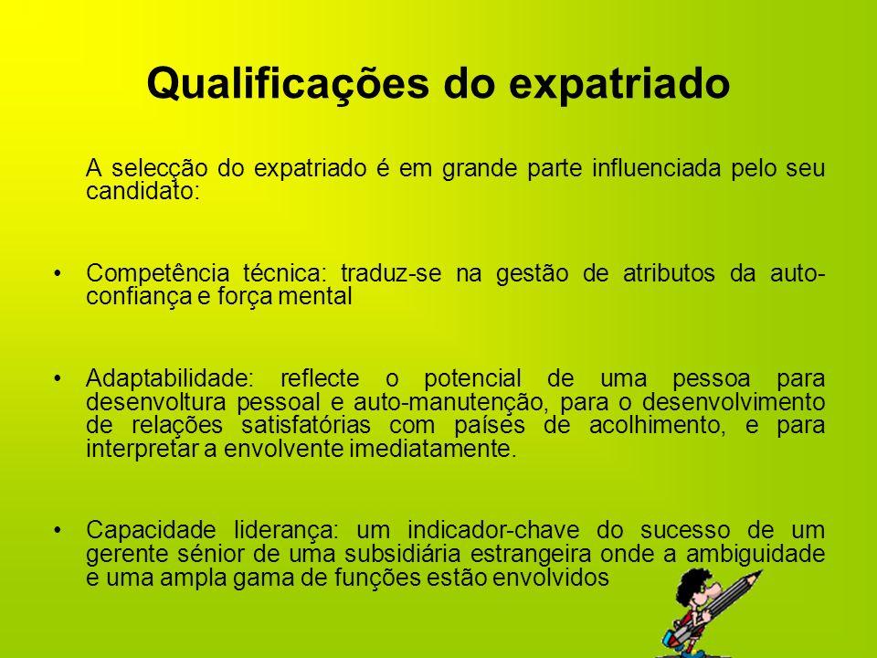 Qualificações do expatriado A selecção do expatriado é em grande parte influenciada pelo seu candidato: Competência técnica: traduz-se na gestão de at