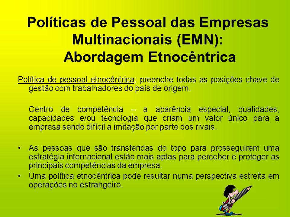 Políticas de Pessoal das Empresas Multinacionais (EMN): Abordagem Etnocêntrica Política de pessoal etnocêntrica: preenche todas as posições chave de g