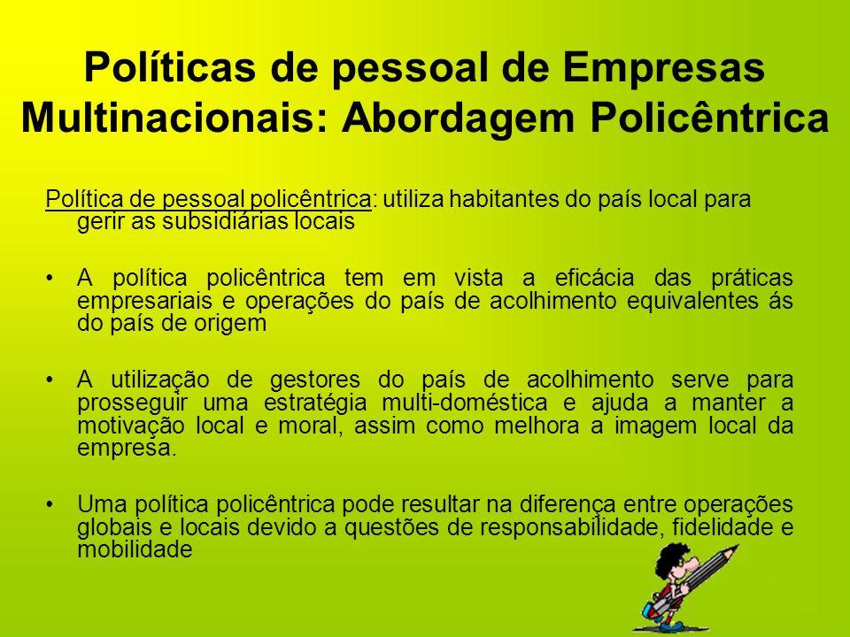 Políticas de pessoal de Empresas Multinacionais: Abordagem Policêntrica Política de pessoal policêntrica: utiliza habitantes do país local para gerir