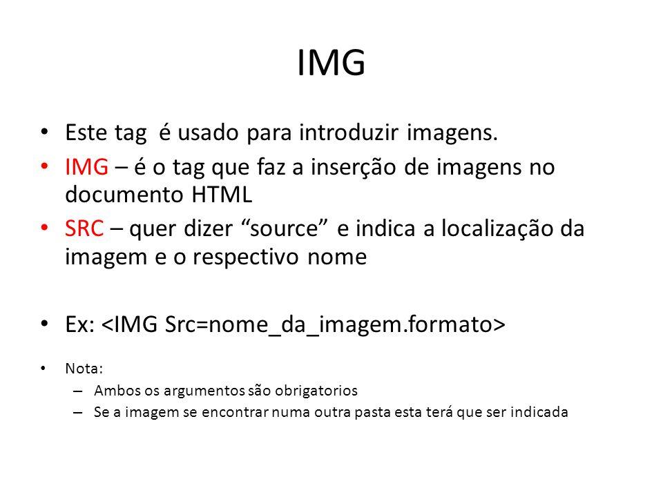IMG Este tag é usado para introduzir imagens. IMG – é o tag que faz a inserção de imagens no documento HTML SRC – quer dizer source e indica a localiz