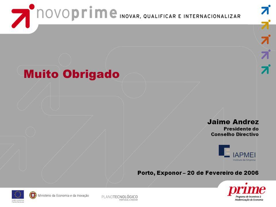 Muito Obrigado Jaime Andrez Presidente do Conselho Directivo Porto, Exponor – 20 de Fevereiro de 2006