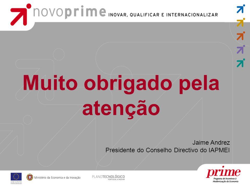 Muito obrigado pela atenção Jaime Andrez Presidente do Conselho Directivo do IAPMEI