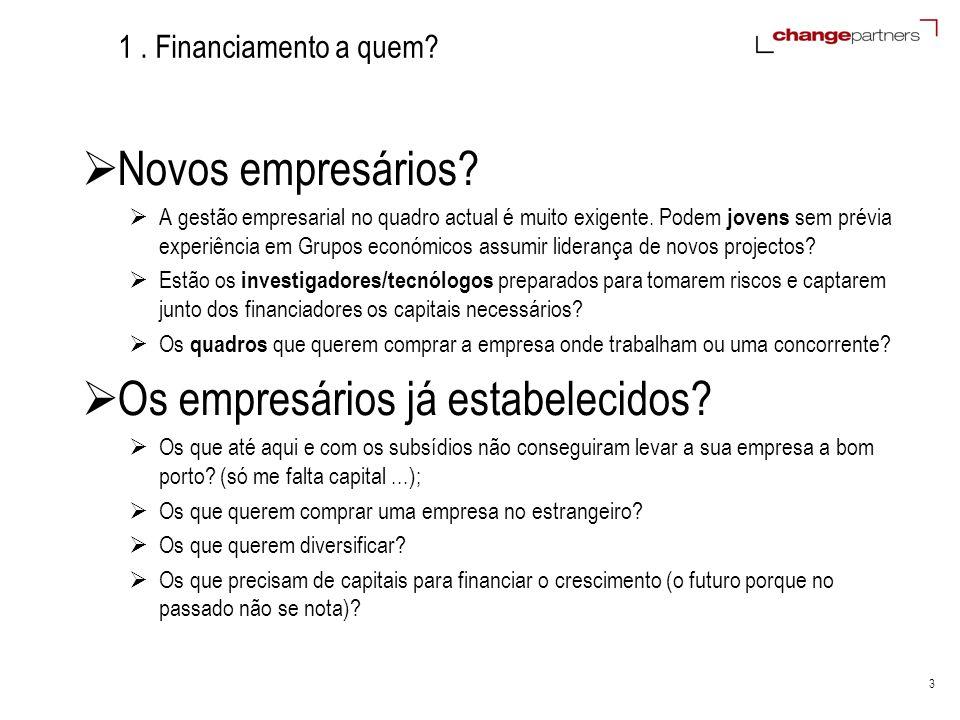 3 1. Financiamento a quem? Novos empresários? A gestão empresarial no quadro actual é muito exigente. Podem jovens sem prévia experiência em Grupos ec