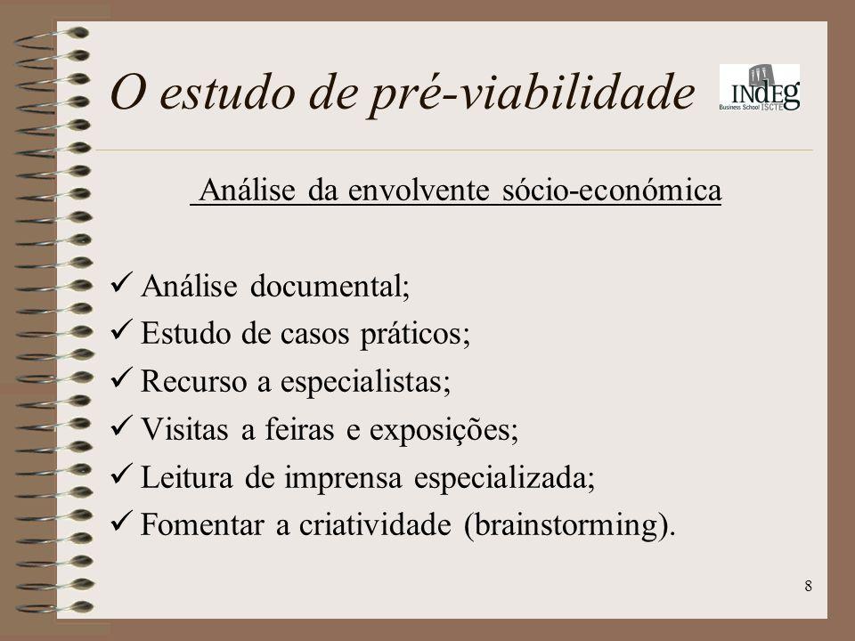 8 Análise da envolvente sócio-económica Análise documental; Estudo de casos práticos; Recurso a especialistas; Visitas a feiras e exposições; Leitura