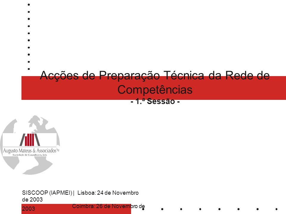 Acções de Preparação Técnica da Rede de Competências - 1.ª Sessão - SISCOOP (IAPMEI) | Lisboa: 24 de Novembro de 2003 Coimbra: 26 de Novembro de 2003