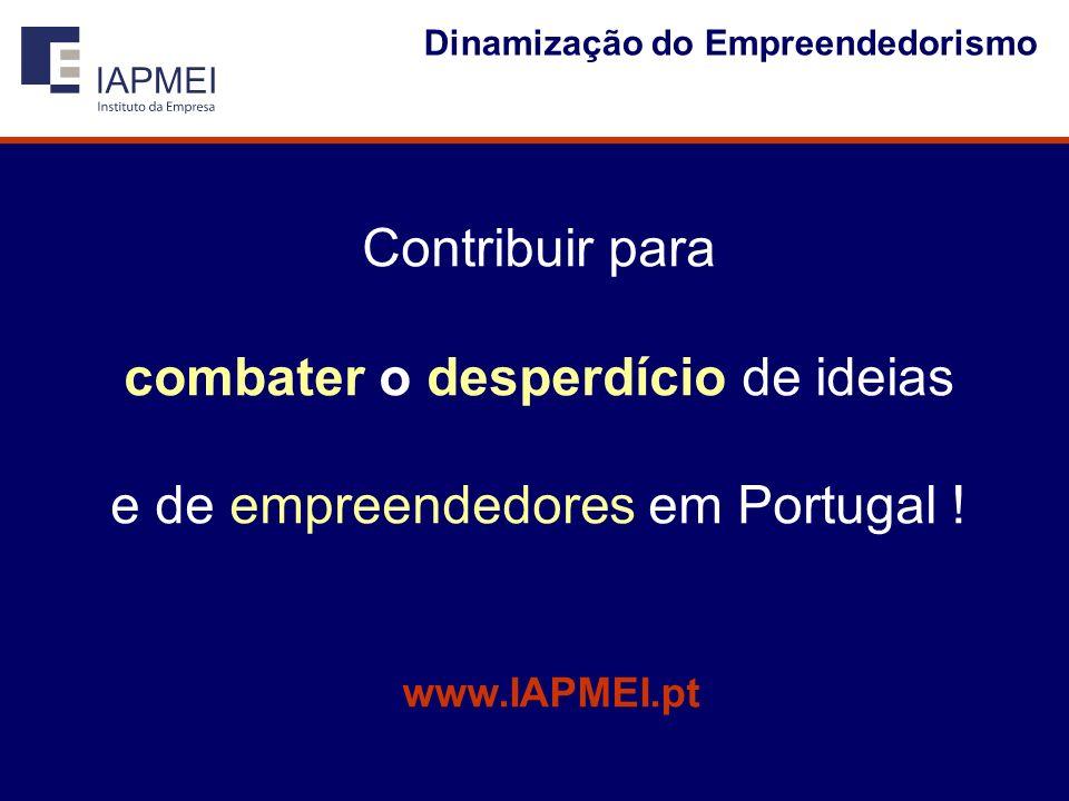 Contribuir para combater o desperdício de ideias e de empreendedores em Portugal .