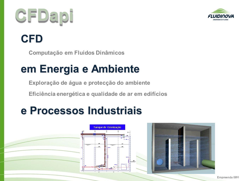 Empreenda 06 10 CFD Computação em Fluidos Dinâmicos em Energia e Ambiente Exploração de água e protecção do ambiente Eficiência energética e qualidade