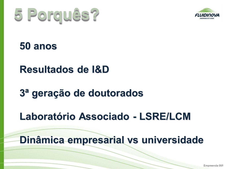 Empreenda 06 5 5 Porquês? 50 anos Resultados de I&D 3ª geração de doutorados Laboratório Associado - LSRE/LCM Dinâmica empresarial vs universidade