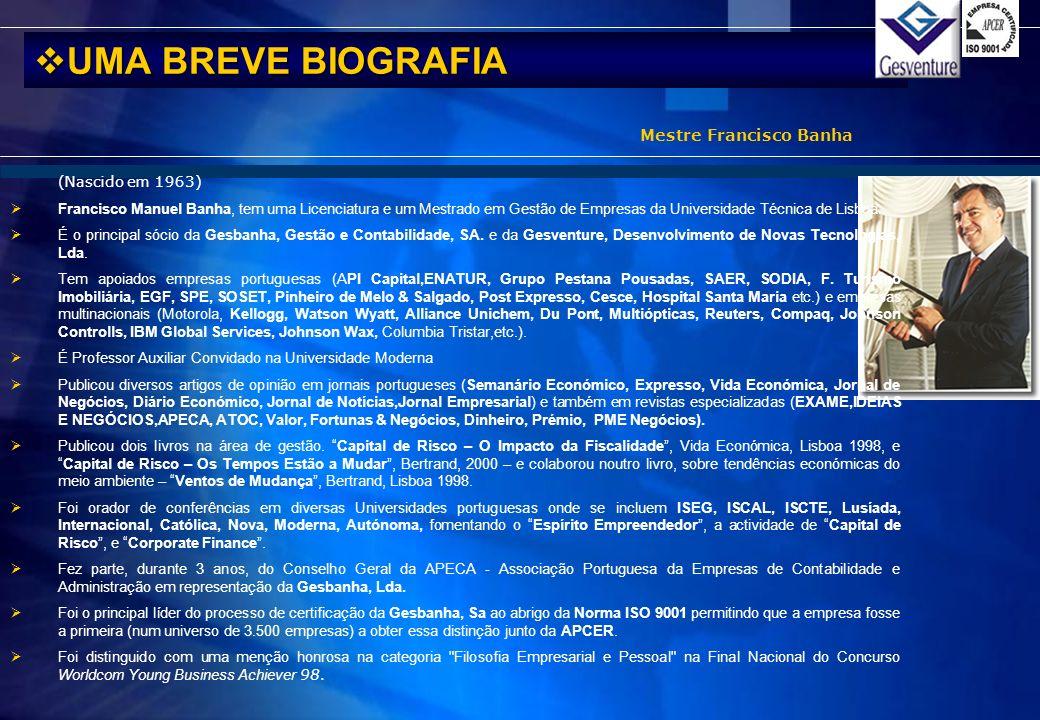 (Nascido em 1963) Francisco Manuel Banha, tem uma Licenciatura e um Mestrado em Gestão de Empresas da Universidade Técnica de Lisboa. É o principal só