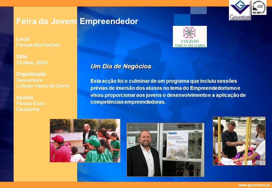 www.gesventure.pt Feira do Jovem Empreendedor Local Parque das Nações Data 29 Maio, 2004 Organização Gesventure Colégio Vasco da Gama Apoios Parque Ex