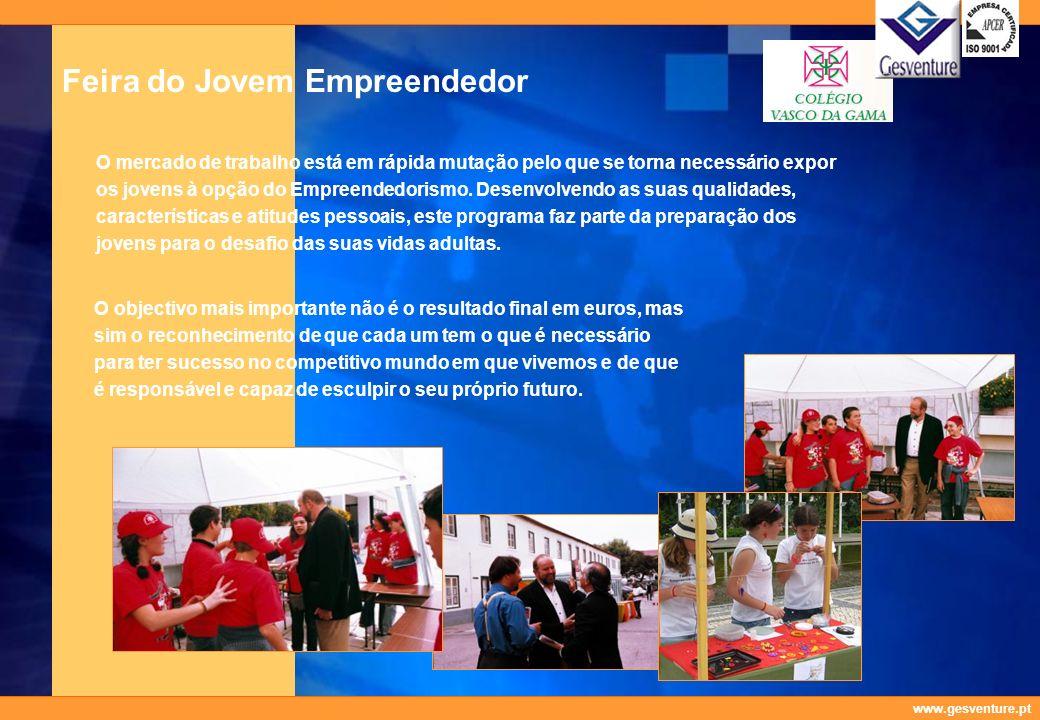 www.gesventure.pt Feira do Jovem Empreendedor O mercado de trabalho está em rápida mutação pelo que se torna necessário expor os jovens à opção do Emp