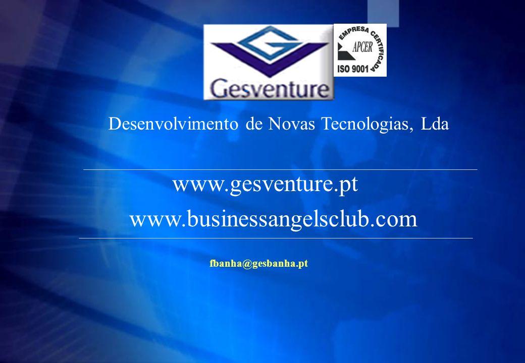 Desenvolvimento de Novas Tecnologias, Lda www.gesventure.pt www.businessangelsclub.com fbanha@gesbanha.pt
