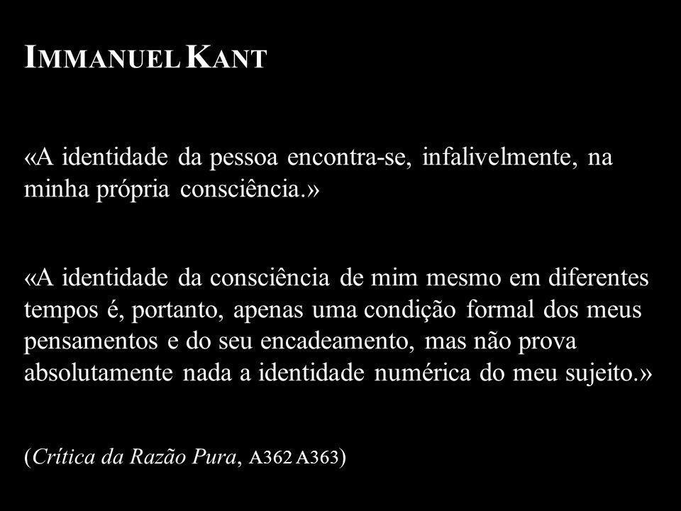 I MMANUEL K ANT «A identidade da pessoa encontra-se, infalivelmente, na minha própria consciência.» «A identidade da consciência de mim mesmo em difer