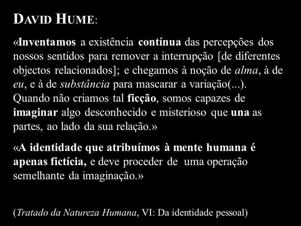 D AVID H UME: «Inventamos a existência contínua das percepções dos nossos sentidos para remover a interrupção [de diferentes objectos relacionados]; e