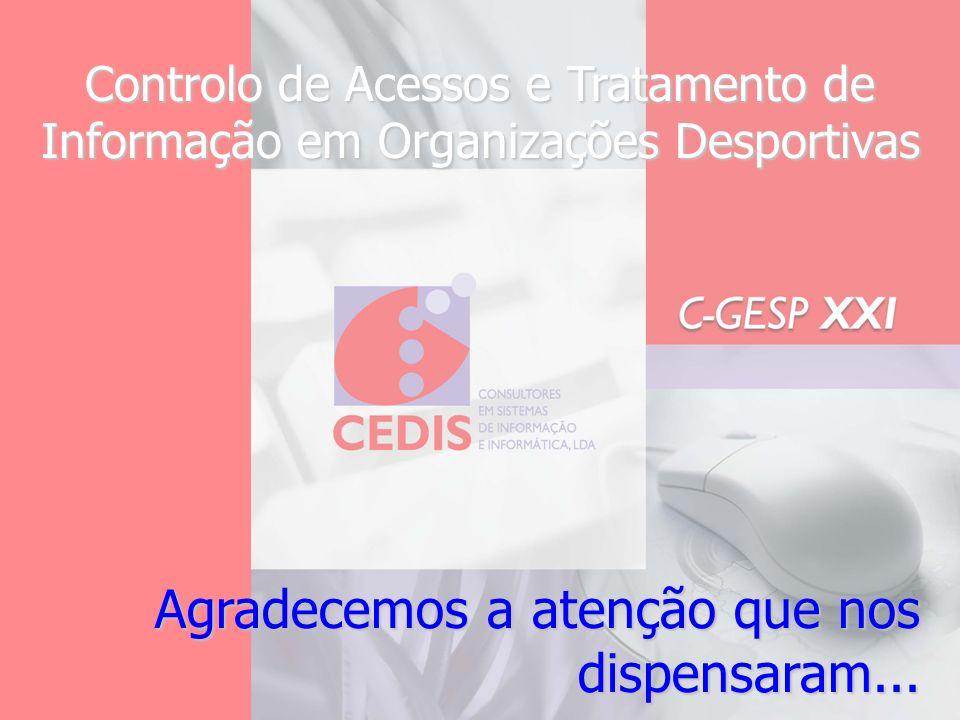 Agradecemos a atenção que nos dispensaram... Controlo de Acessos e Tratamento de Informação em Organizações Desportivas