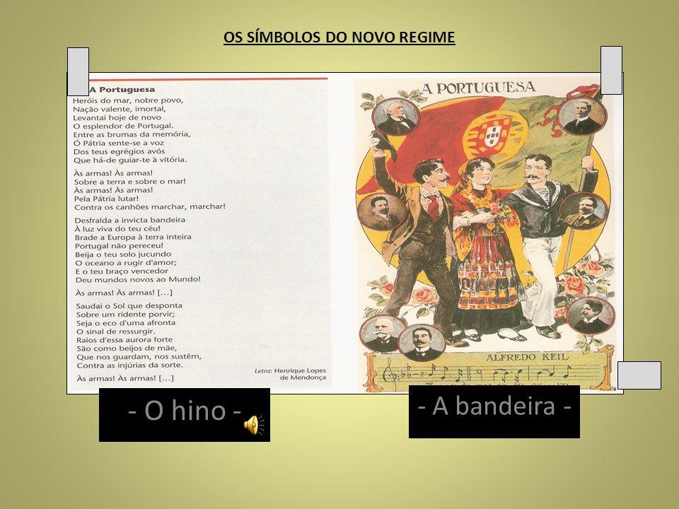 OS SÍMBOLOS DO NOVO REGIME - O hino - - A bandeira -