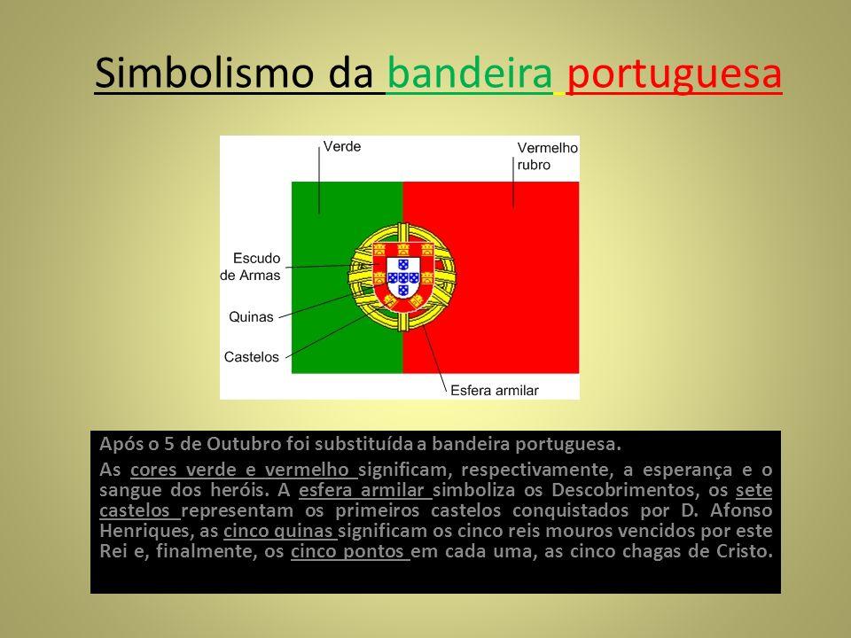 Simbolismo da bandeira portuguesa Após o 5 de Outubro foi substituída a bandeira portuguesa. As cores verde e vermelho significam, respectivamente, a