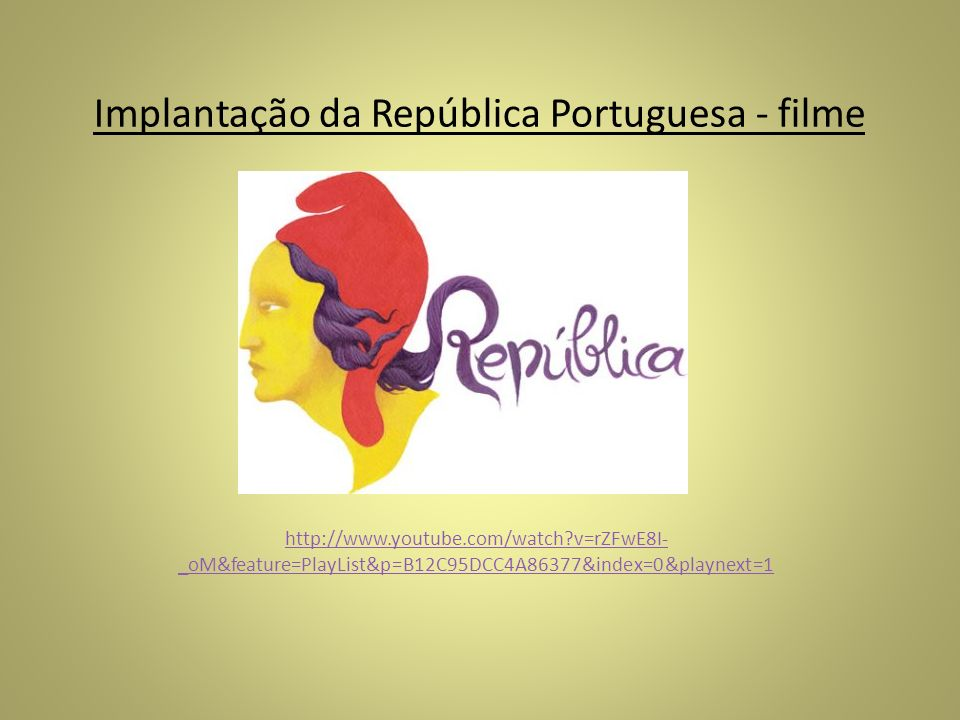 Implantação da República Portuguesa - filme http://www.youtube.com/watch?v=rZFwE8I- _oM&feature=PlayList&p=B12C95DCC4A86377&index=0&playnext=1