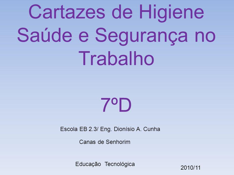 Cartazes de Higiene Saúde e Segurança no Trabalho 7ºD Escola EB 2.3/ Eng.