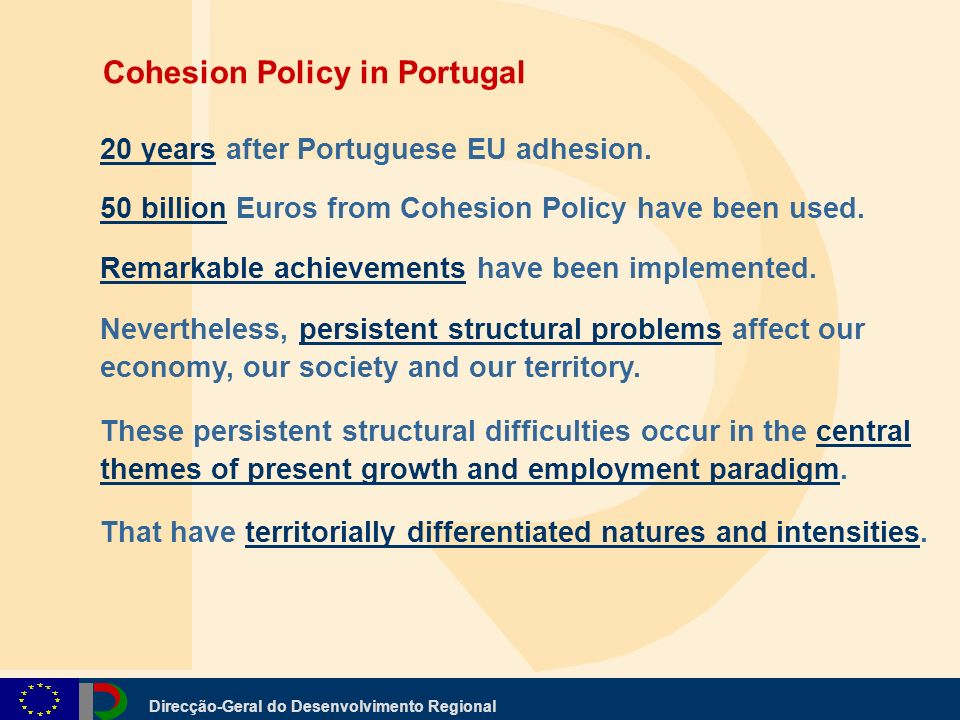 Direcção-Geral do Desenvolvimento Regional 20 years after Portuguese EU adhesion. 50 billion Euros from Cohesion Policy have been used. Remarkable ach