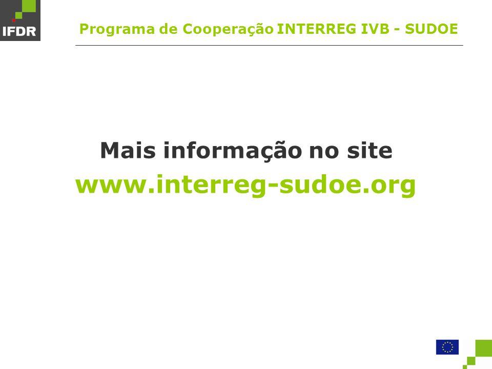 Mais informação no site www.interreg-sudoe.org Programa de Cooperação INTERREG IVB - SUDOE