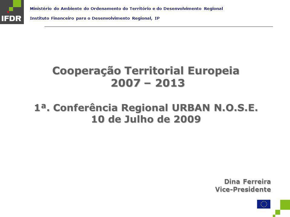 Cooperação Territorial Europeia 2007 – 2013 Principais dimensões de intervenção Reforço da Conectividade Internacional, das Acessibilidades e da Mobilidade, Protecção e Valorização do Ambiente, Desenvolvimento das Cidades e dos Sistemas Urbanos - Política de Cidades: Parceiras para a Regeneração Urbana e Redes Urbanas para a Competitividade e Inovação, Infra-estruturas e Equipamentos para a Coesão Territorial e Social Concretização desta Agenda TemáticaConcretização desta Agenda Temática PO temático: Valorização do Território (FEDER e FC) PO Regionais: Norte, Centro, e Alentejo (FEDER)