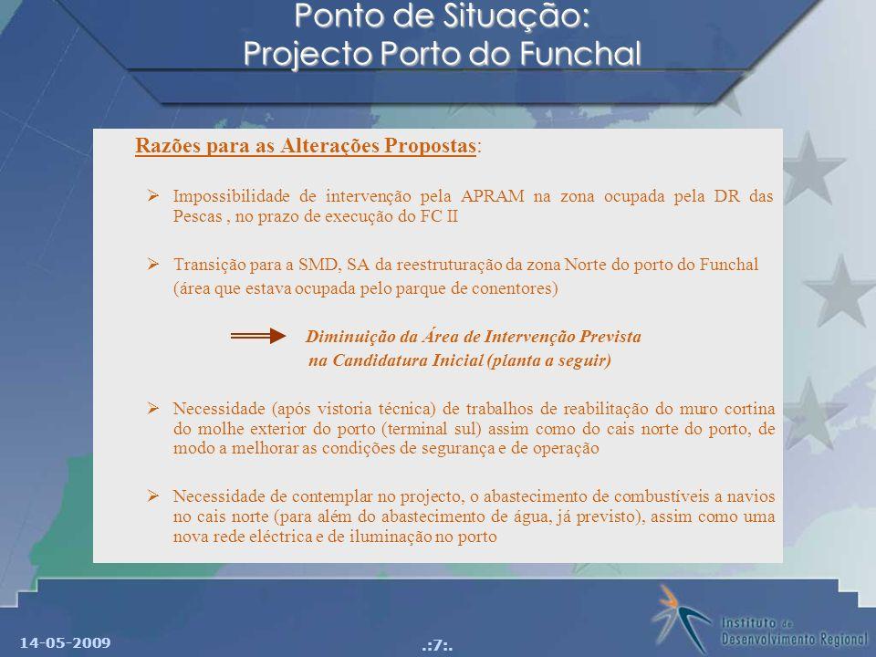 14-05-2009.:7:. Ponto de Situação: Projecto Porto do Funchal Razões para as Alterações Propostas: Impossibilidade de intervenção pela APRAM na zona oc
