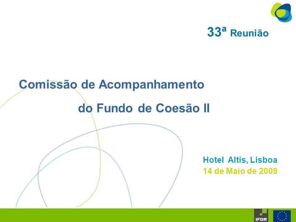 33ª Reunião Comissão de Acompanhamento do Fundo de Coesão II Hotel Altis, Lisboa 14 de Maio de 2009