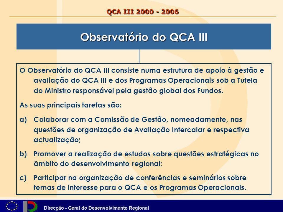 Direcção - Geral do Desenvolvimento Regional QCA III 2000 - 2006 O Observatório do QCA III consiste numa estrutura de apoio à gestão e avaliação do QC