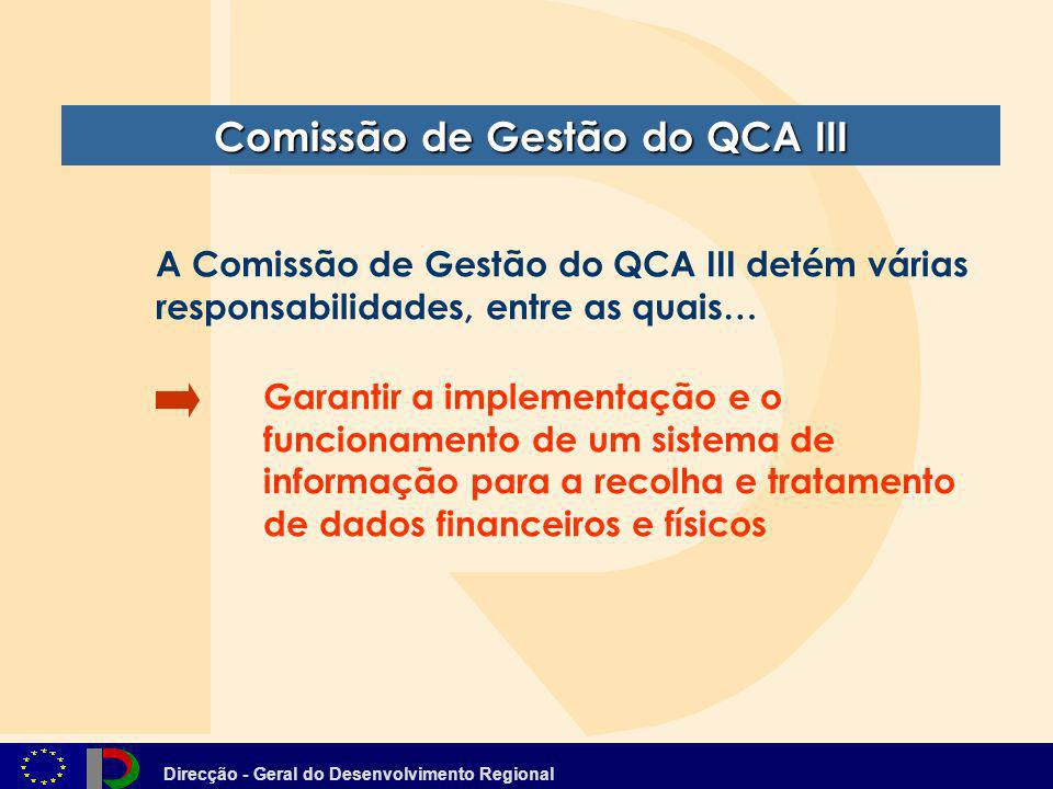 Direcção - Geral do Desenvolvimento Regional Comissão de Gestão do QCA III Garantir a implementação e o funcionamento de um sistema de informação para