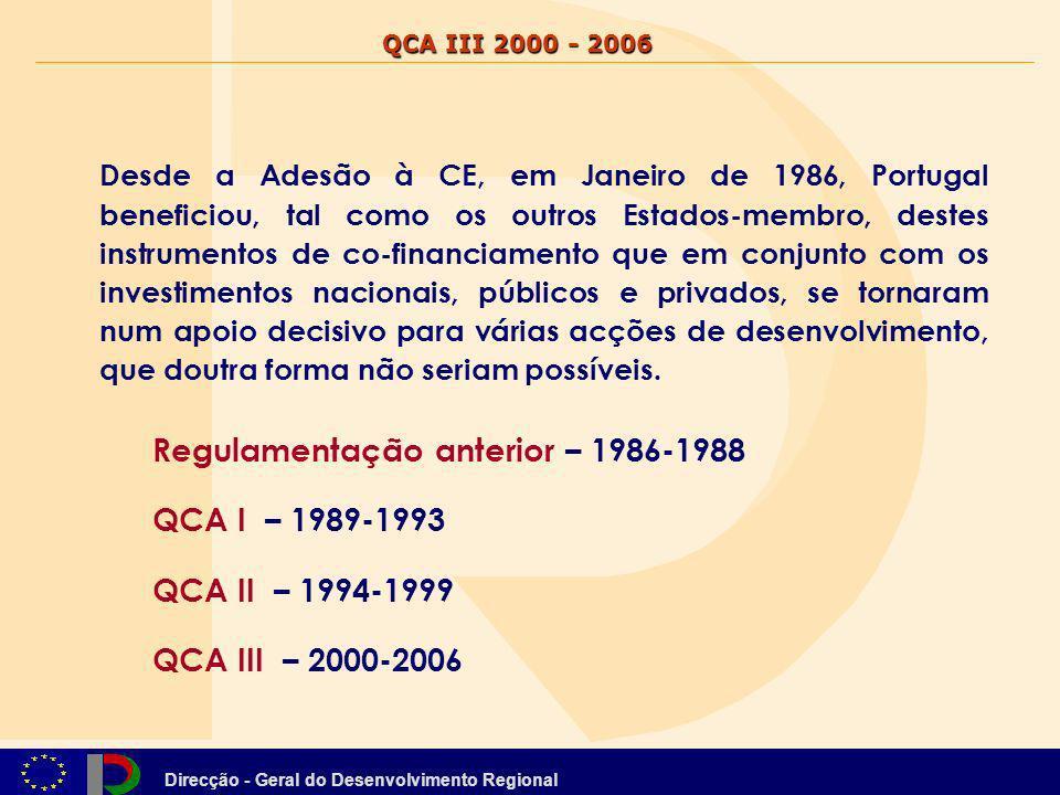 Direcção - Geral do Desenvolvimento Regional QCA III 2000 - 2006 Portugal negociou com sucesso um pacote financeiro de apoios Estruturais globalmente superior ao anterior (1994-1999).