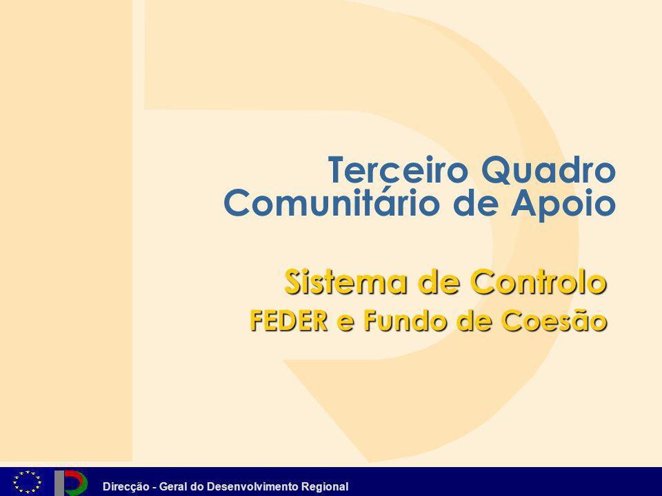 Direcção - Geral do Desenvolvimento Regional Terceiro Quadro Comunitário de Apoio Sistema de Controlo FEDER e Fundo de Coesão