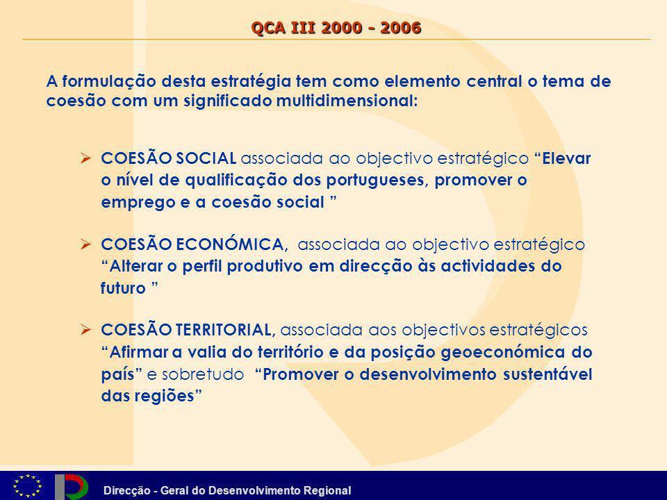 Direcção - Geral do Desenvolvimento Regional A formulação desta estratégia tem como elemento central o tema de coesão com um significado multidimensio