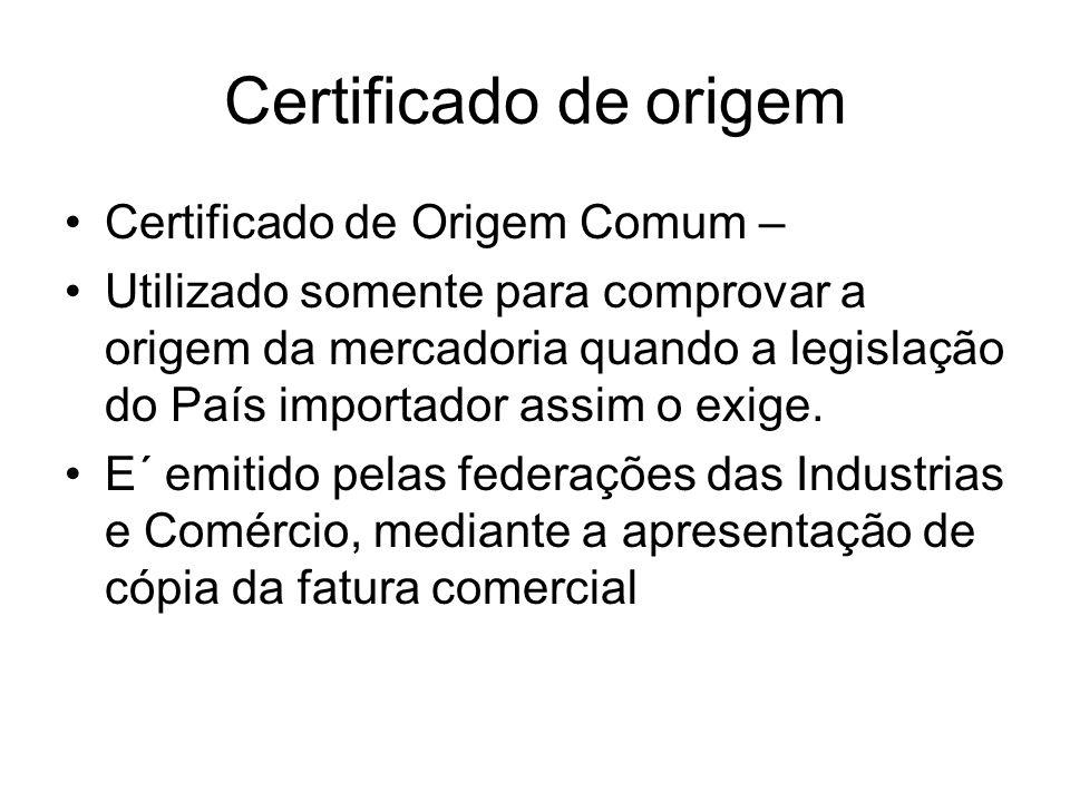 Certificado de origem Certificado de Origem Comum – Utilizado somente para comprovar a origem da mercadoria quando a legislação do País importador ass