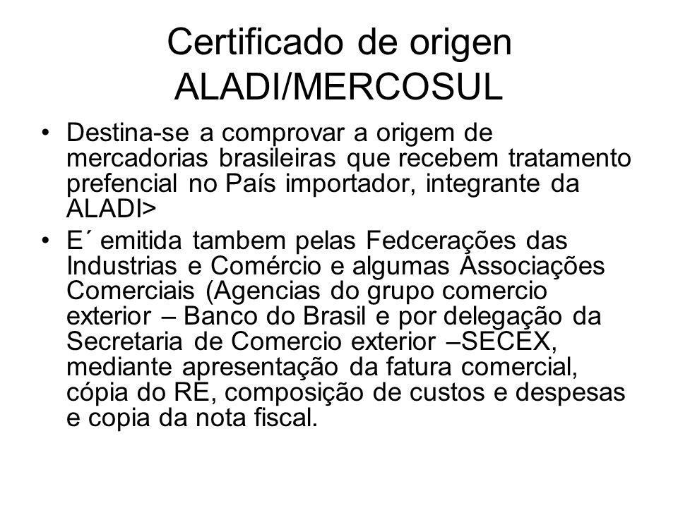 Certificado de origen ALADI/MERCOSUL Destina-se a comprovar a origem de mercadorias brasileiras que recebem tratamento prefencial no País importador,