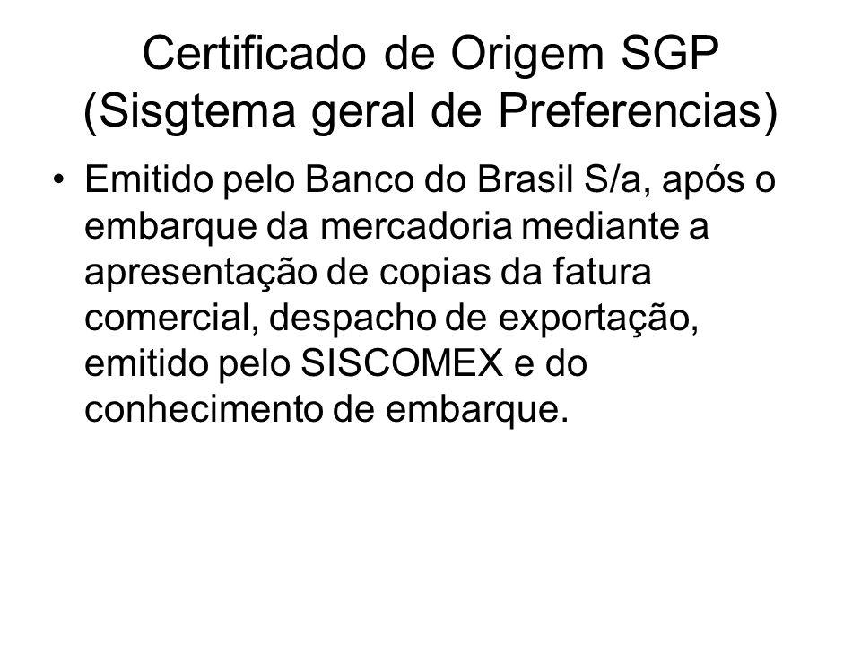 Certificado de Origem SGP (Sisgtema geral de Preferencias) Emitido pelo Banco do Brasil S/a, após o embarque da mercadoria mediante a apresentação de