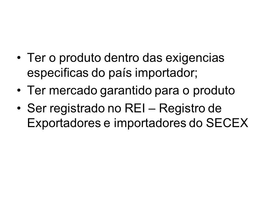 Ter o produto dentro das exigencias especificas do país importador; Ter mercado garantido para o produto Ser registrado no REI – Registro de Exportado