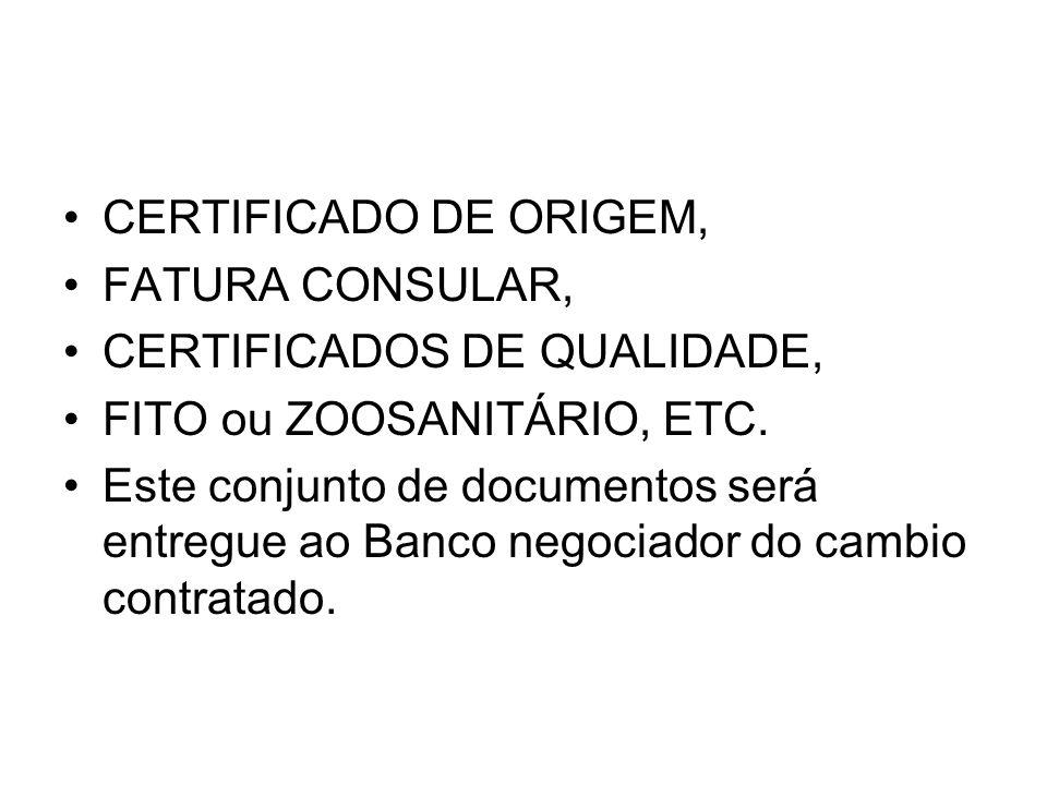 CERTIFICADO DE ORIGEM, FATURA CONSULAR, CERTIFICADOS DE QUALIDADE, FITO ou ZOOSANITÁRIO, ETC. Este conjunto de documentos será entregue ao Banco negoc