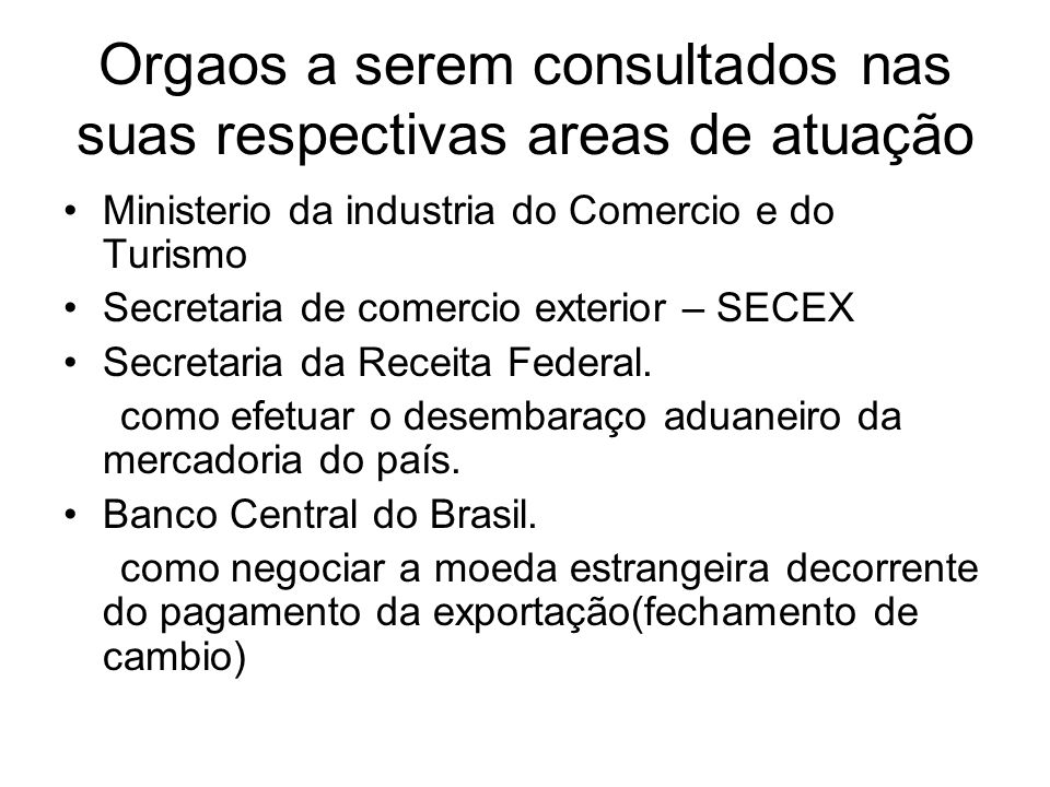 Orgaos a serem consultados nas suas respectivas areas de atuação Ministerio da industria do Comercio e do Turismo Secretaria de comercio exterior – SE