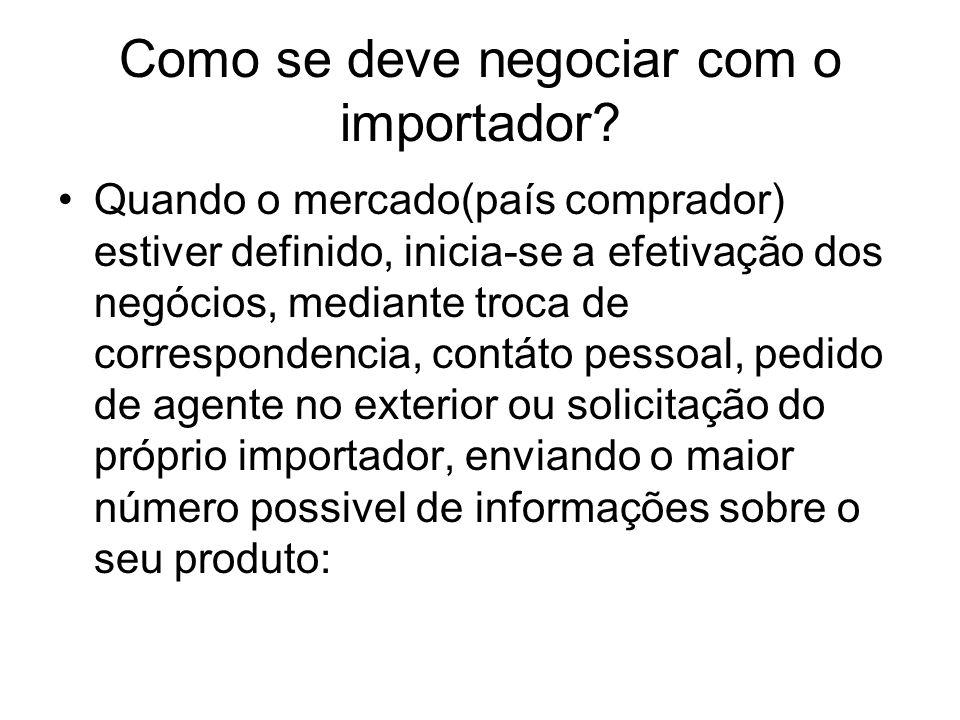 Como se deve negociar com o importador? Quando o mercado(país comprador) estiver definido, inicia-se a efetivação dos negócios, mediante troca de corr