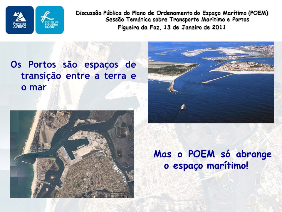 Os Portos são espaços de transição entre a terra e o mar Mas o POEM só abrange o espaço marítimo.