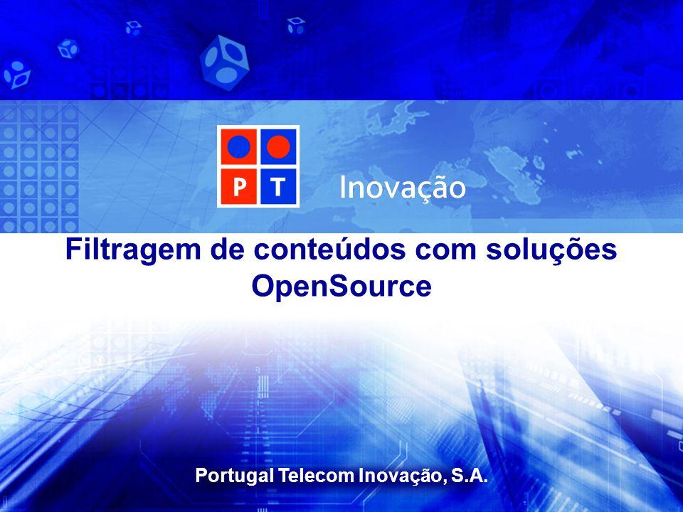 Portugal Telecom Inovação, S.A. Filtragem de conteúdos com soluções OpenSource