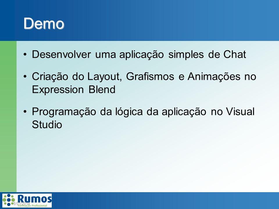 Desenvolver uma aplicação simples de Chat Criação do Layout, Grafismos e Animações no Expression Blend Programação da lógica da aplicação no Visual Studio 8/01/2014 Demo