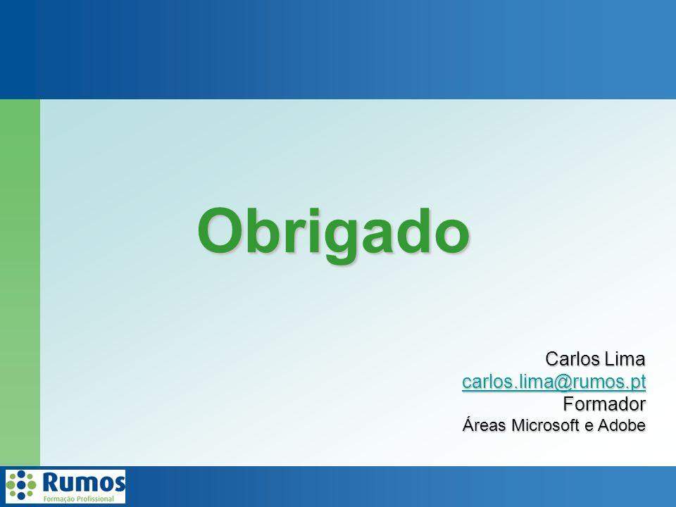 Obrigado Carlos Lima carlos.lima@rumos.pt Formador Áreas Microsoft e Adobe