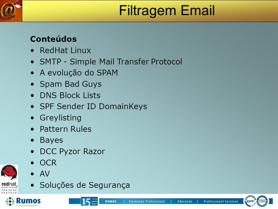 Filtragem Email Cursos: RH033 Red Hat Linux Essentials RH133 Red Hat Linux System Administration RH253 Red Hat Linux Network Services and Security Administration